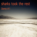 [ Sharks Took the Rest - Demo 1 ]